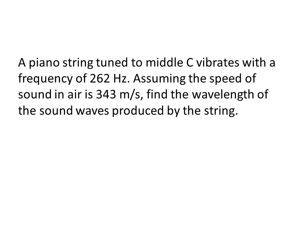 A piano string tuned to middle C vibrates with a frequency of 262 Hz