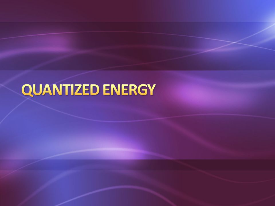 Quantized energy