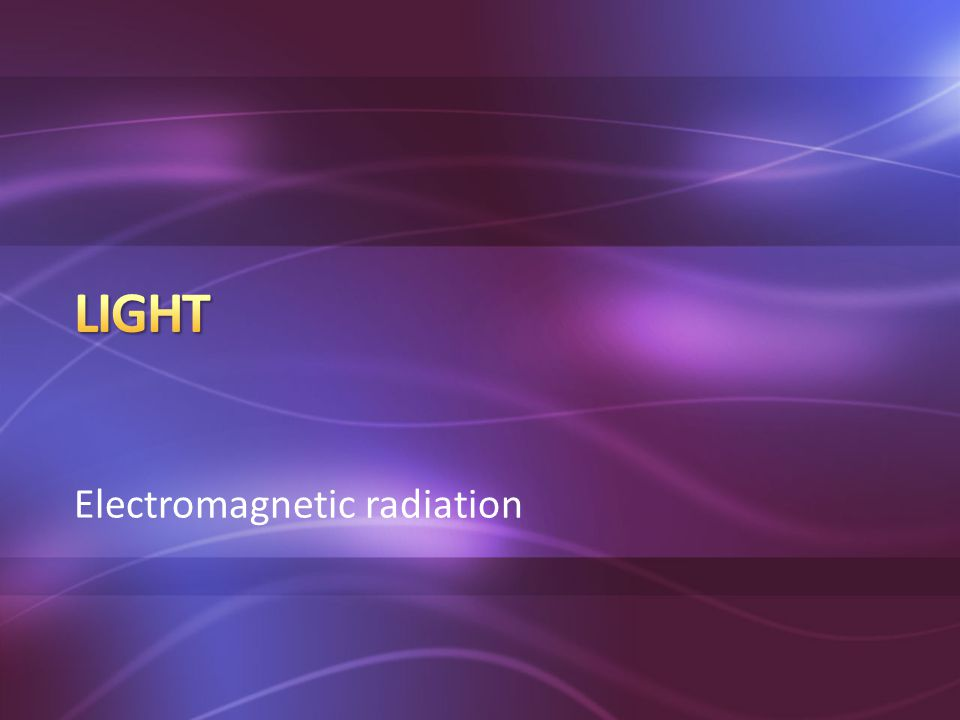 Light Electromagnetic radiation