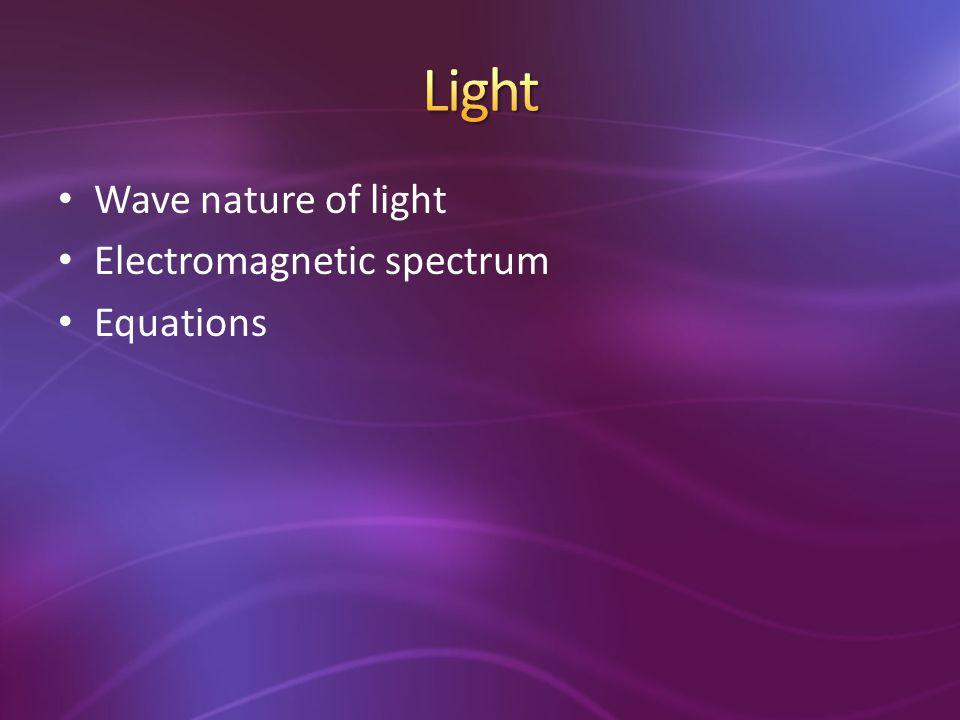 Light Wave nature of light Electromagnetic spectrum Equations