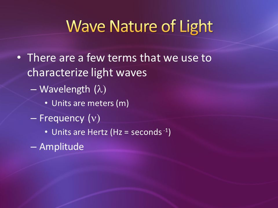 Wave Nature of Light There are a few terms that we use to characterize light waves. Wavelength (l)