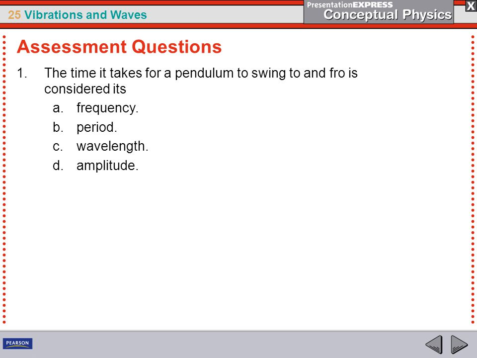 Assessment Questions The time it takes for a pendulum to swing to and fro is considered its. frequency.