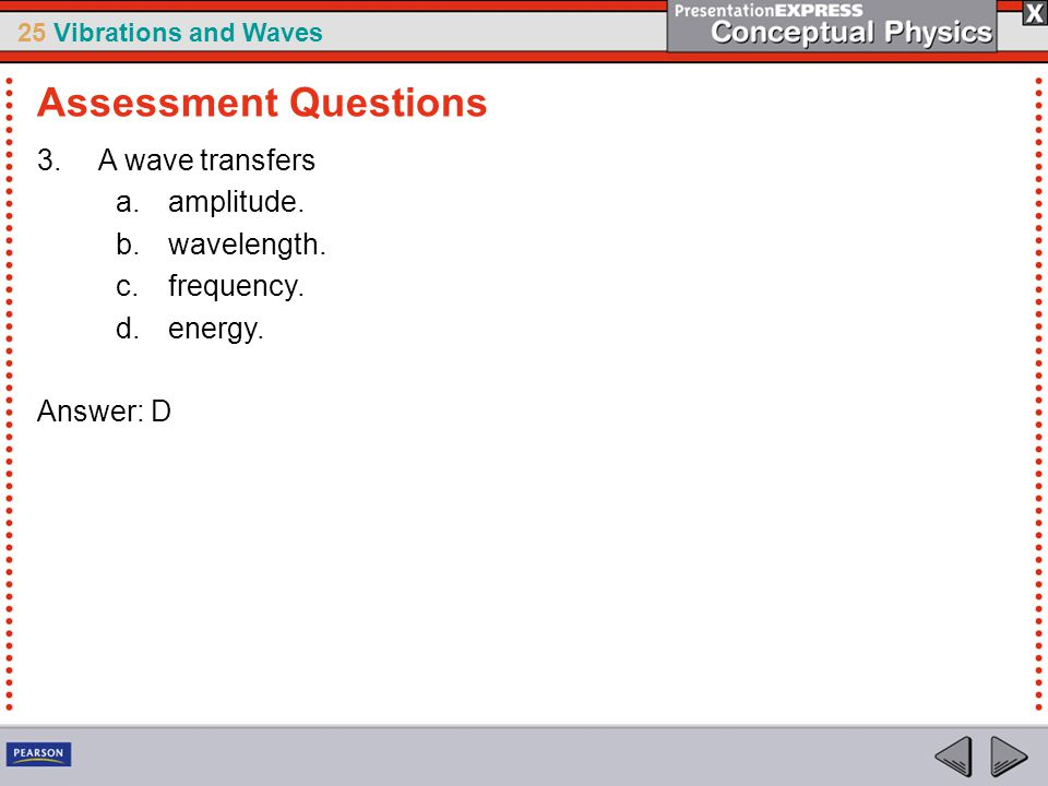 Assessment Questions A wave transfers amplitude. wavelength.