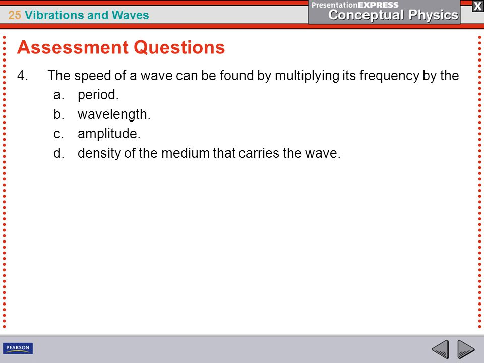 Assessment Questions The speed of a wave can be found by multiplying its frequency by the. period.