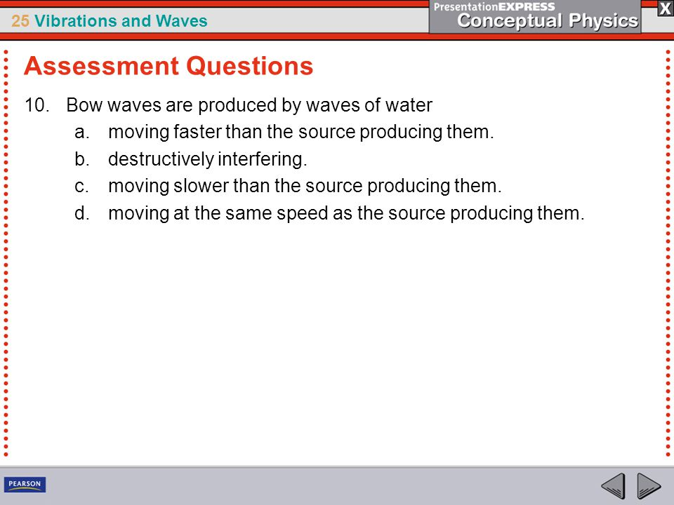 Assessment Questions Bow waves are produced by waves of water
