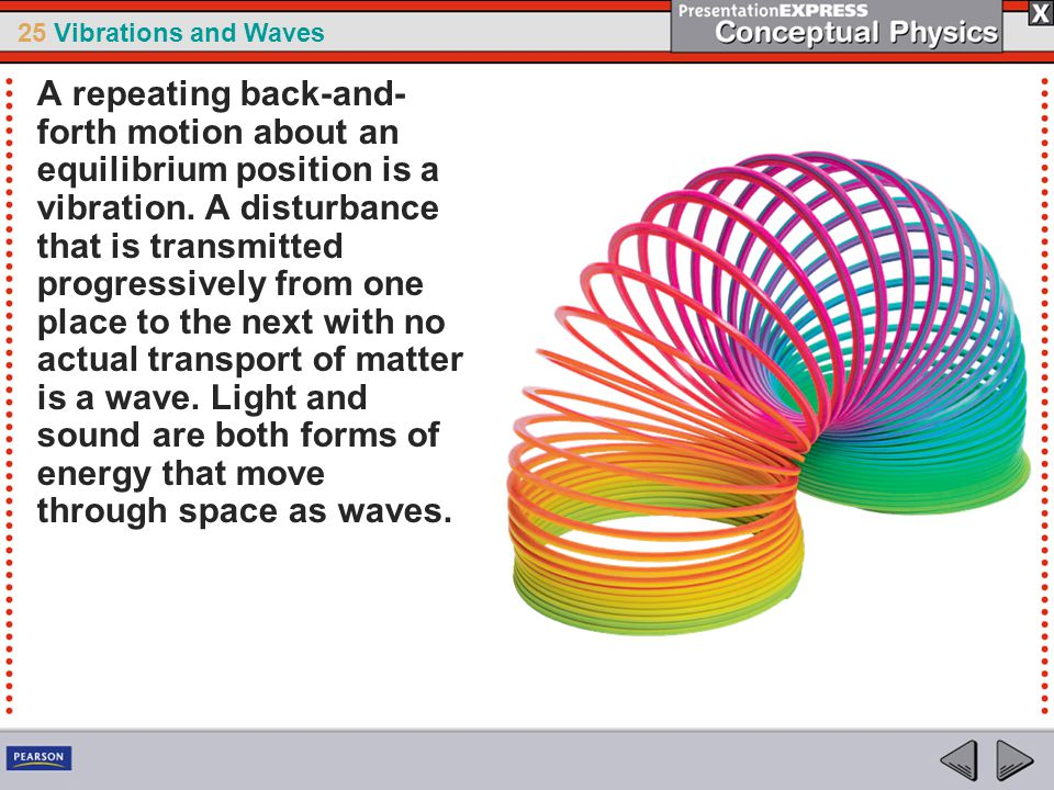 A repeating back-and-forth motion about an equilibrium position is a vibration.