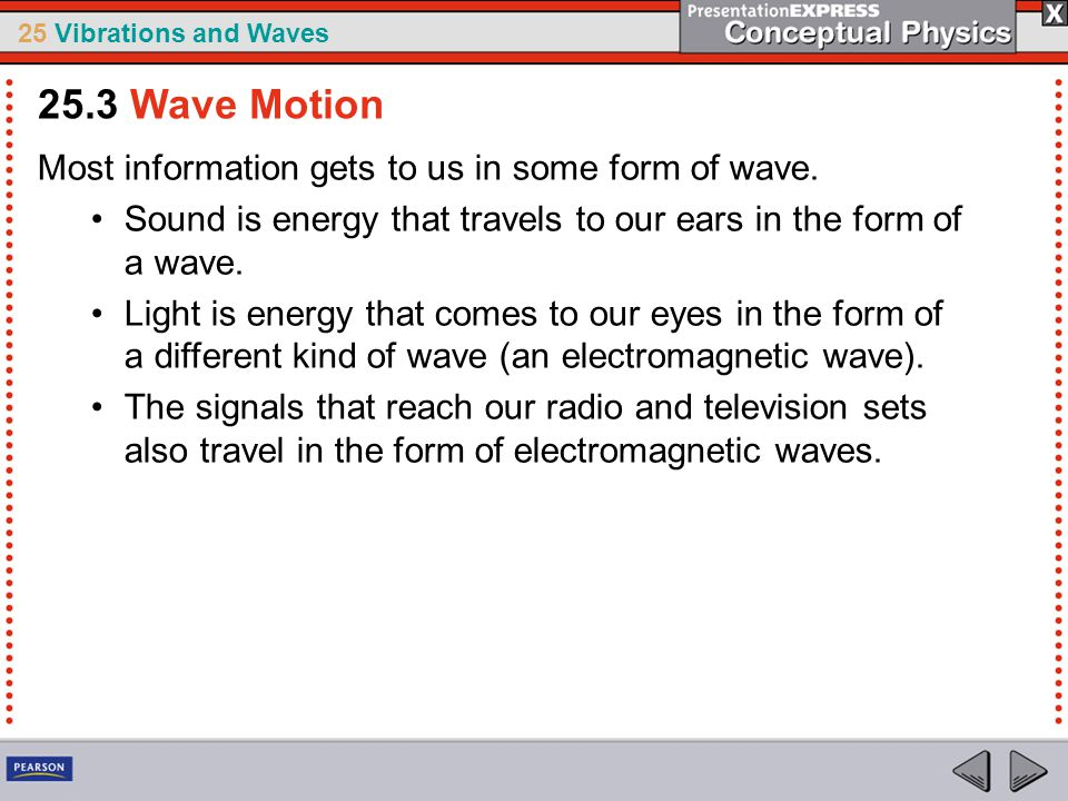 25.3 Wave Motion Most information gets to us in some form of wave.
