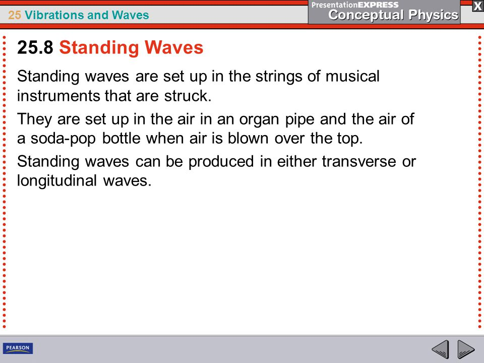 25.8 Standing Waves Standing waves are set up in the strings of musical instruments that are struck.