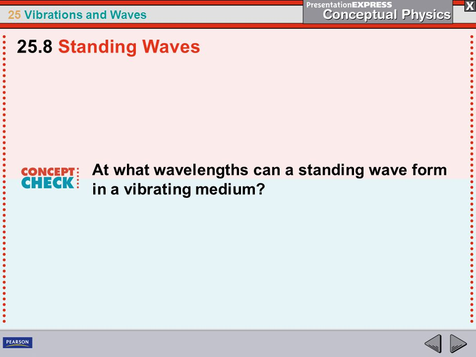 25.8 Standing Waves At what wavelengths can a standing wave form in a vibrating medium