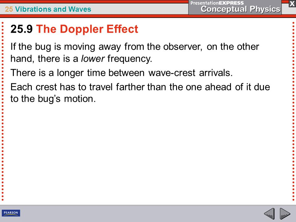 25.9 The Doppler Effect If the bug is moving away from the observer, on the other hand, there is a lower frequency.