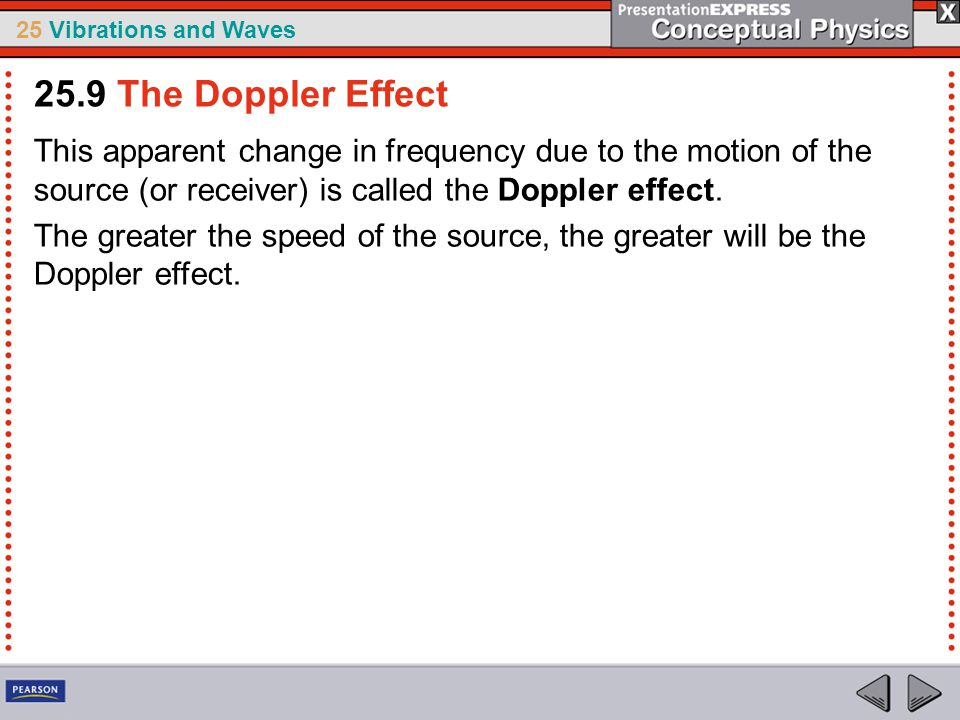 25.9 The Doppler Effect This apparent change in frequency due to the motion of the source (or receiver) is called the Doppler effect.