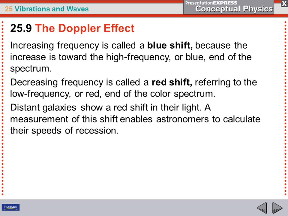 25.9 The Doppler Effect Increasing frequency is called a blue shift, because the increase is toward the high-frequency, or blue, end of the spectrum.