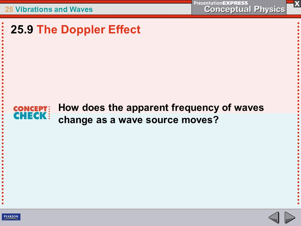 25.9 The Doppler Effect How does the apparent frequency of waves change as a wave source moves