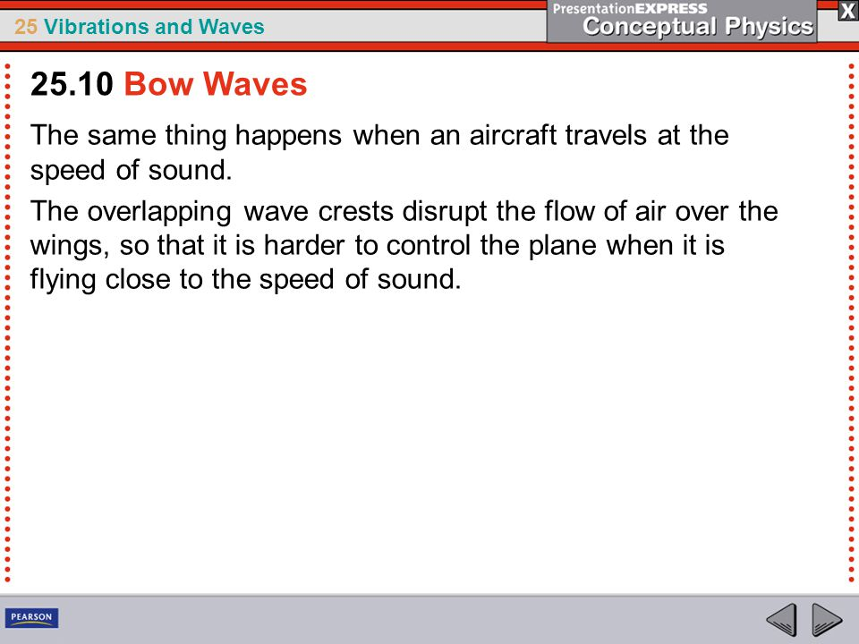 25.10 Bow Waves The same thing happens when an aircraft travels at the speed of sound.