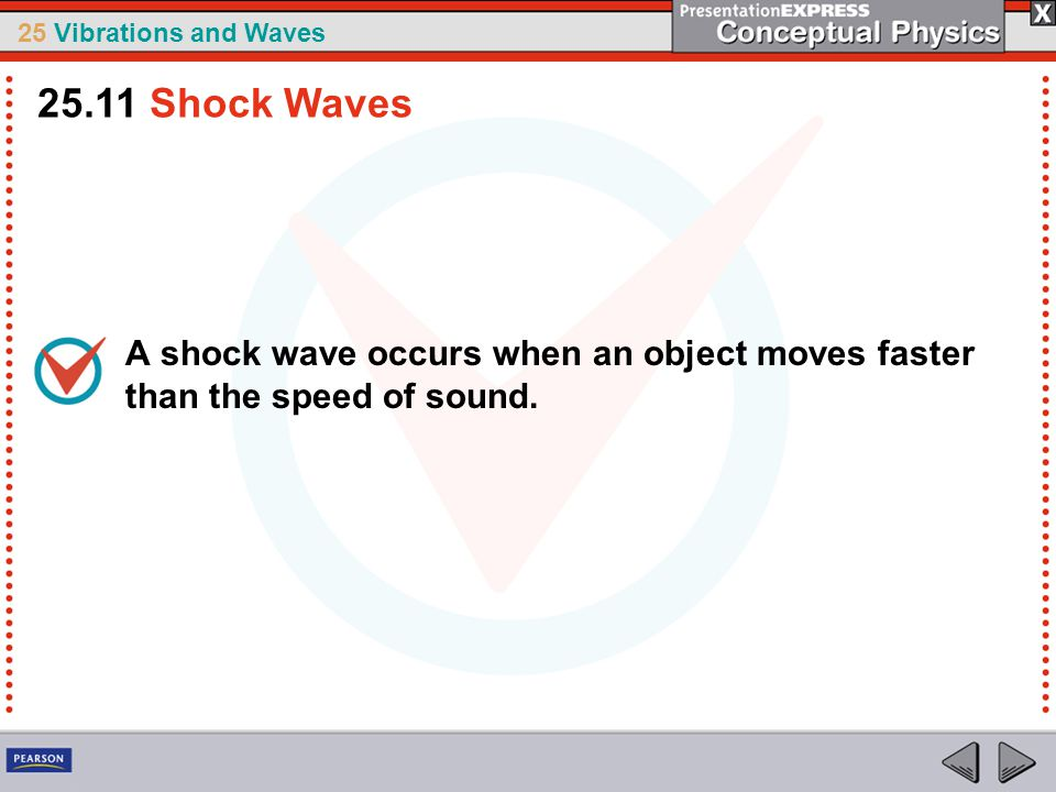 25.11 Shock Waves A shock wave occurs when an object moves faster than the speed of sound.