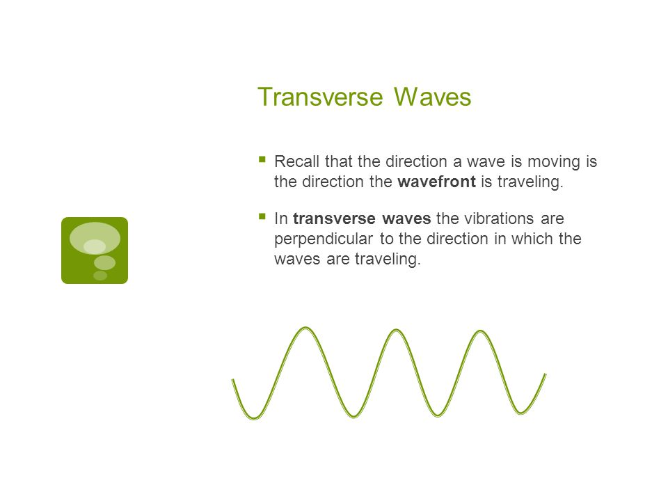 Transverse Waves Recall that the direction a wave is moving is the direction the wavefront is traveling.