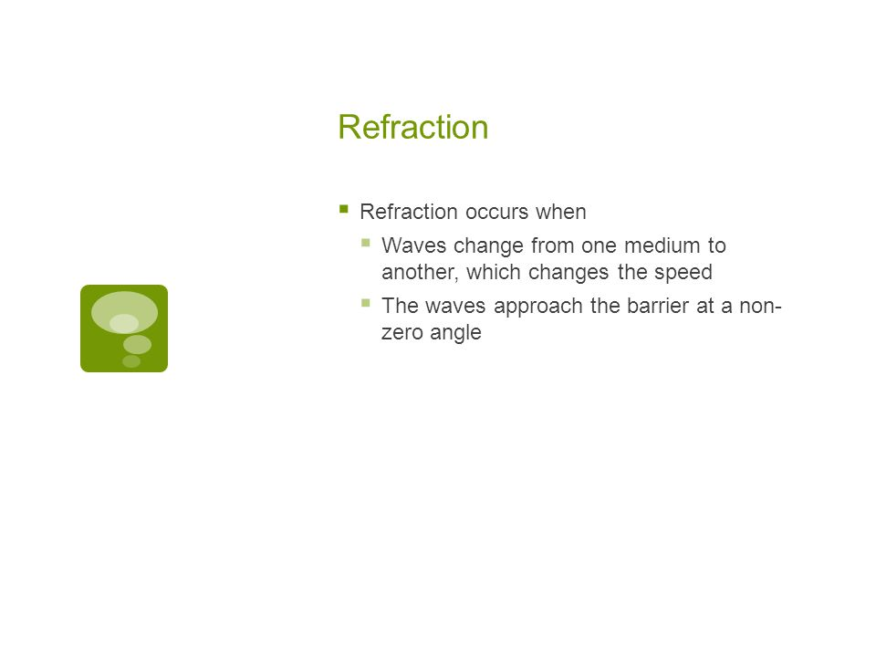 Refraction Refraction occurs when
