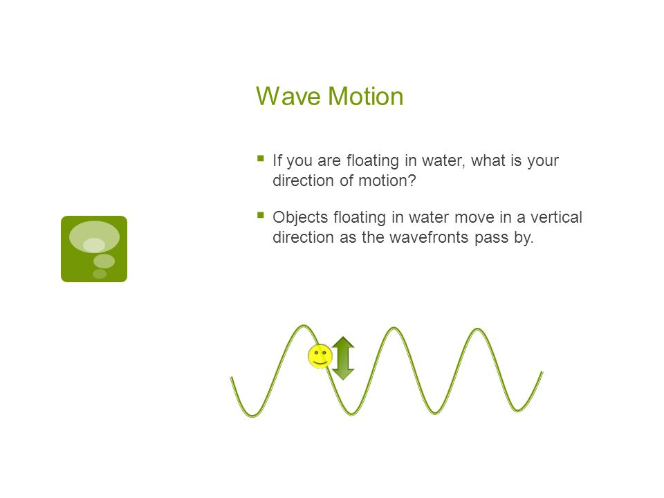 Wave Motion If you are floating in water, what is your direction of motion