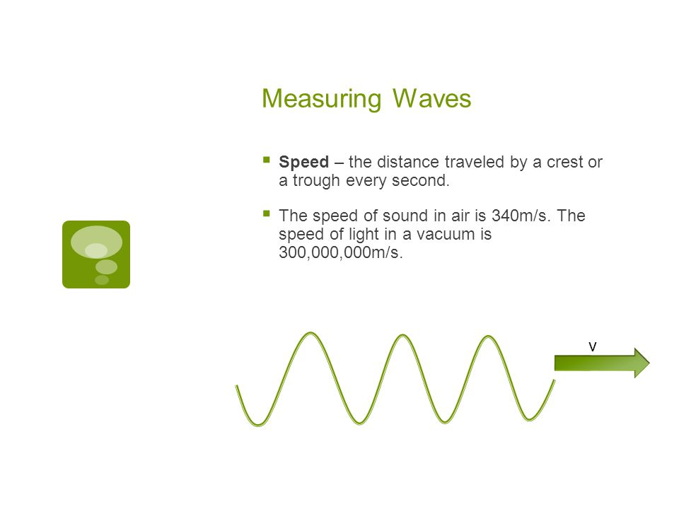 Measuring Waves Speed – the distance traveled by a crest or a trough every second.