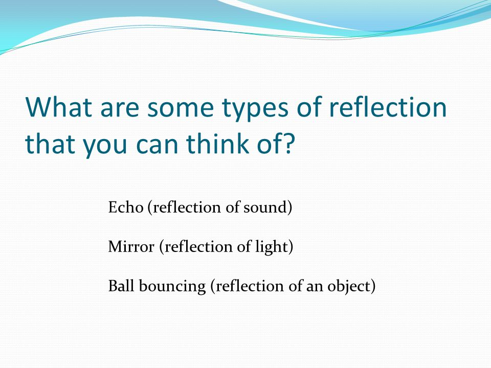 What are some types of reflection that you can think of