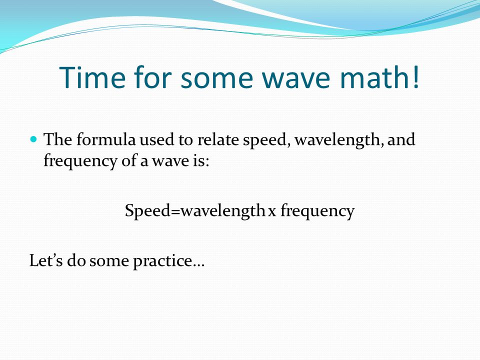 Speed=wavelength x frequency