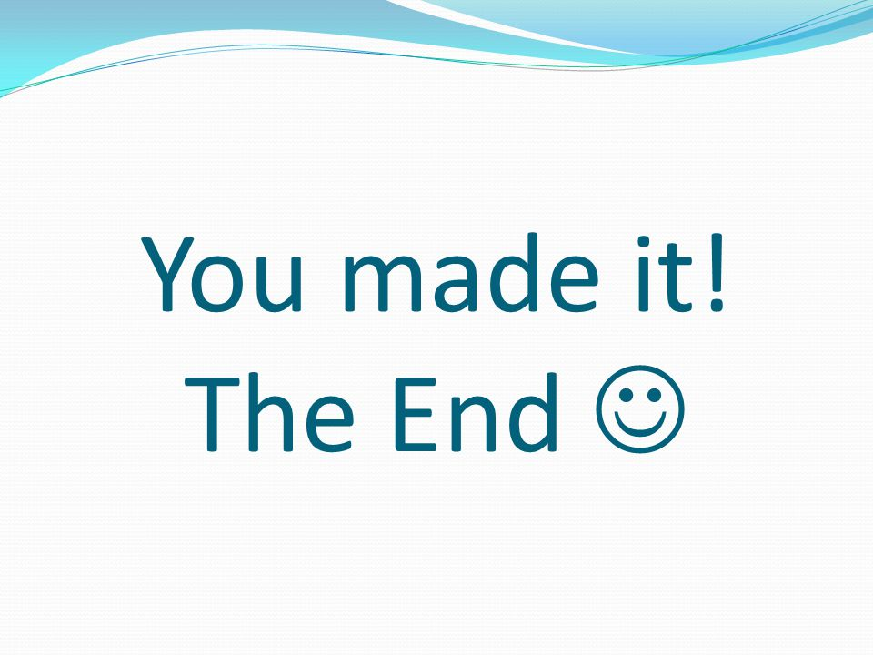 You made it! The End 