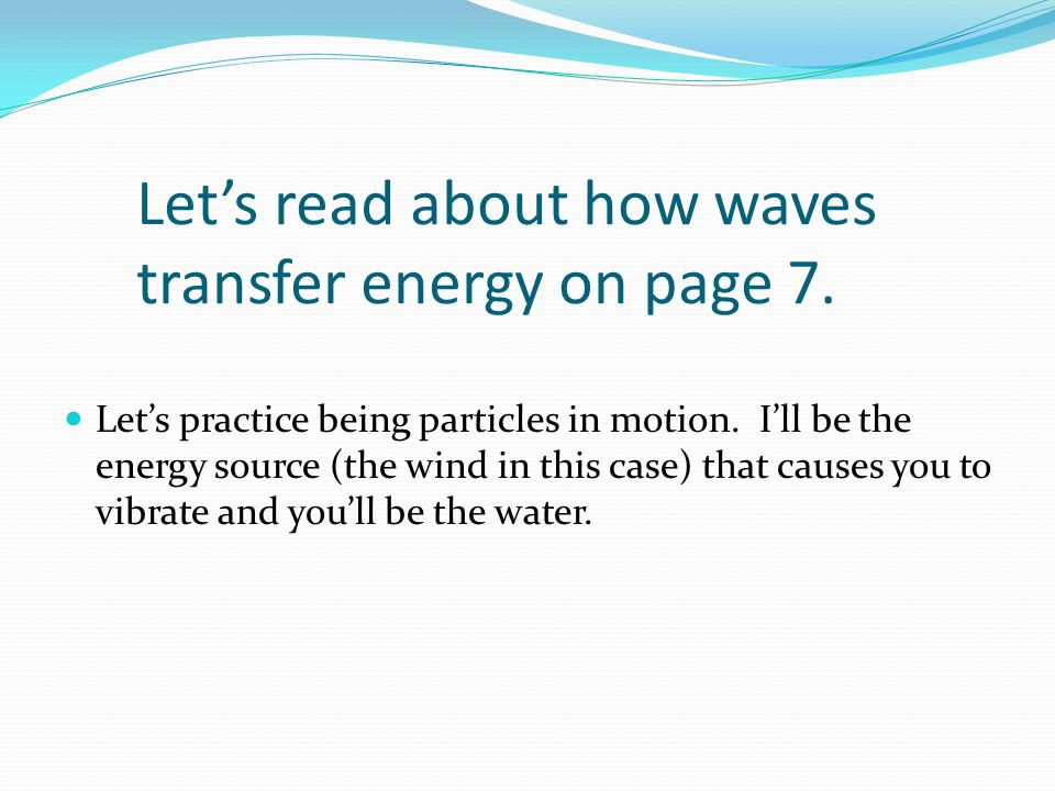 Let's read about how waves transfer energy on page 7.