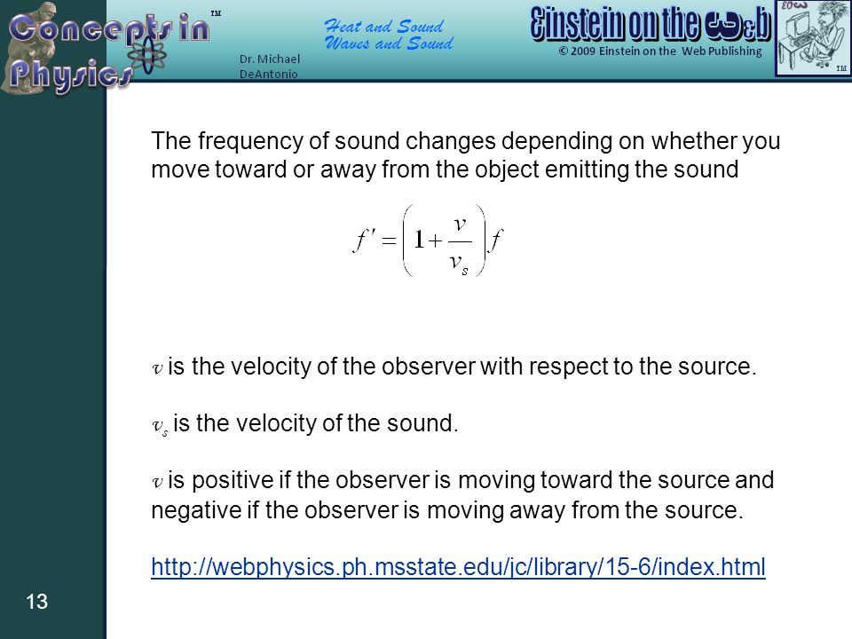 The frequency of sound changes depending on whether you move toward or away from the object emitting the sound