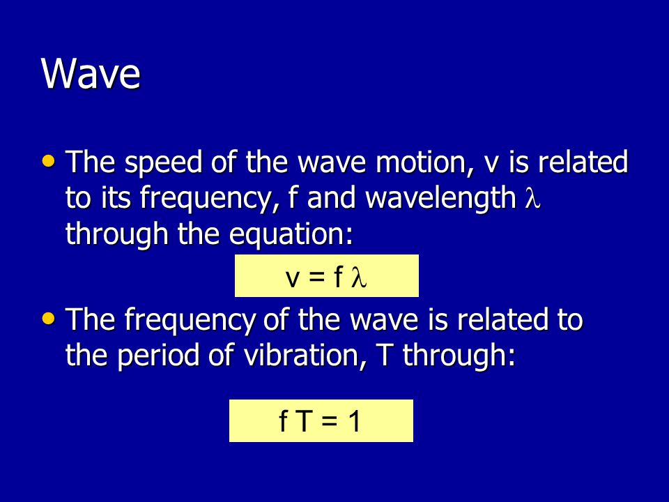 Wave The speed of the wave motion, v is related to its frequency, f and wavelength  through the equation: