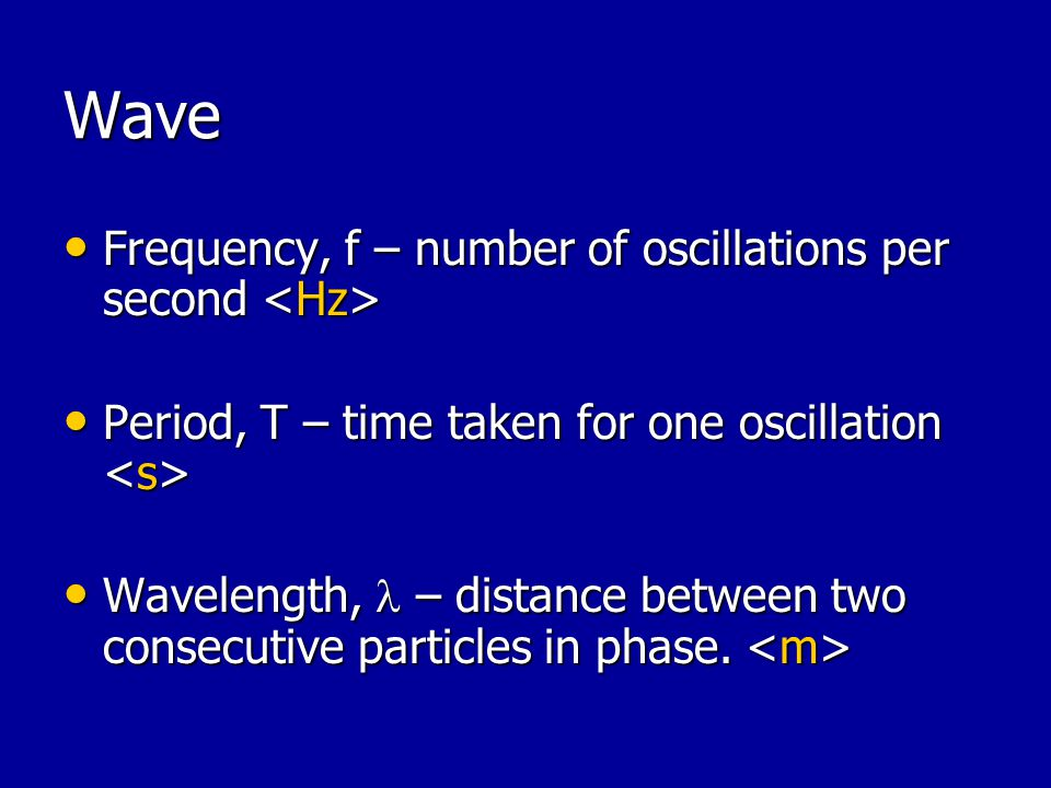 Wave Frequency, f – number of oscillations per second <Hz>