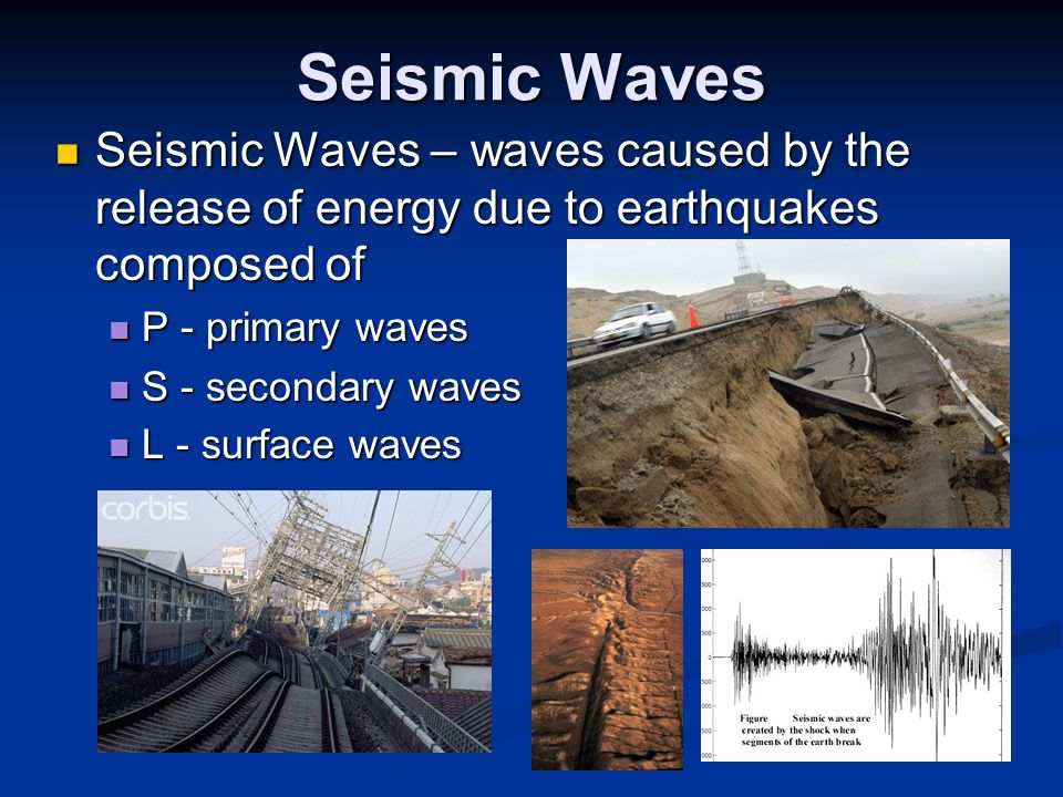Seismic Waves Seismic Waves – waves caused by the release of energy due to earthquakes composed of.