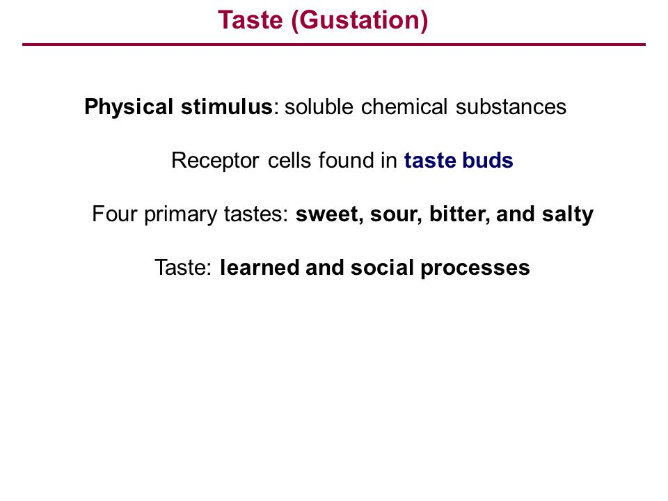 Taste (Gustation) Physical stimulus: soluble chemical substances