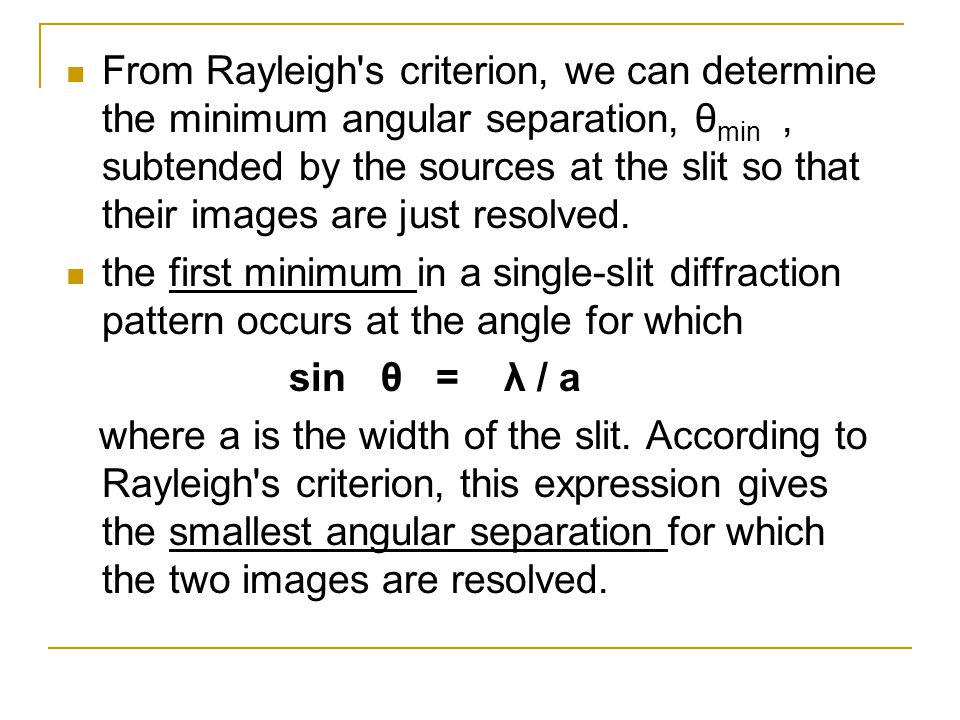 From Rayleigh s criterion, we can determine the minimum angular separation, θmin , subtended by the sources at the slit so that their images are just resolved.