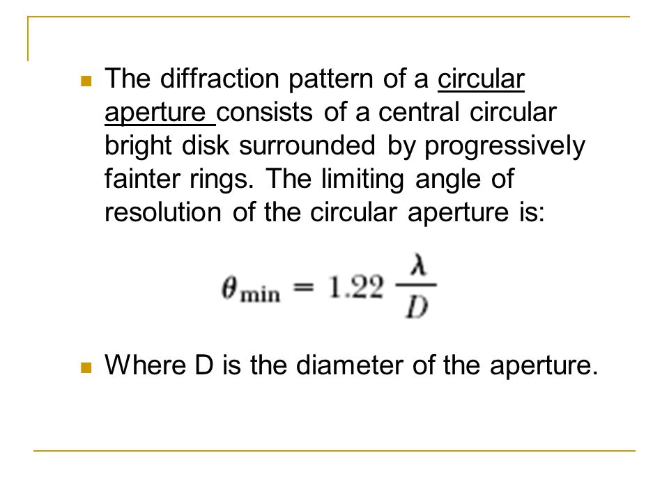 The diffraction pattern of a circular aperture consists of a central circular bright disk surrounded by progressively fainter rings. The limiting angle of resolution of the circular aperture is: