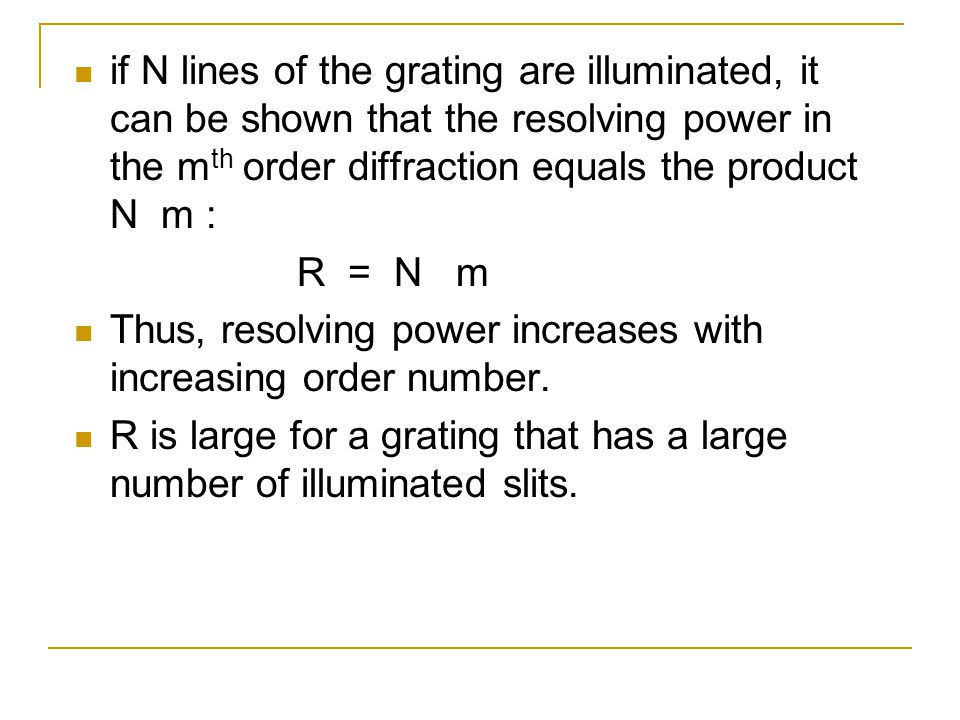 if N lines of the grating are illuminated, it can be shown that the resolving power in the mth order diffraction equals the product N m :