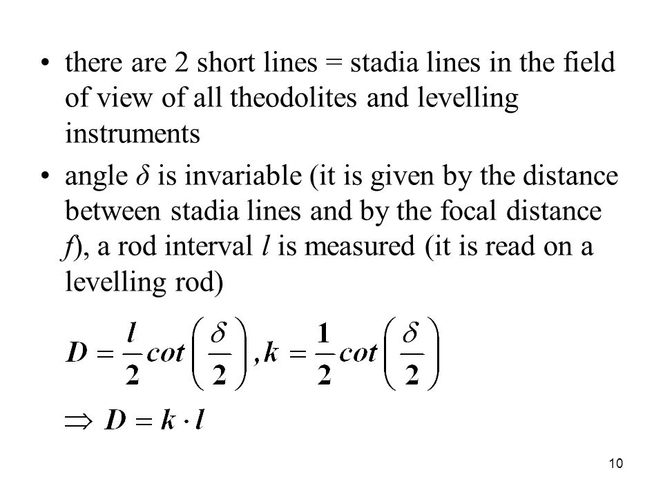there are 2 short lines = stadia lines in the field of view of all theodolites and levelling instruments