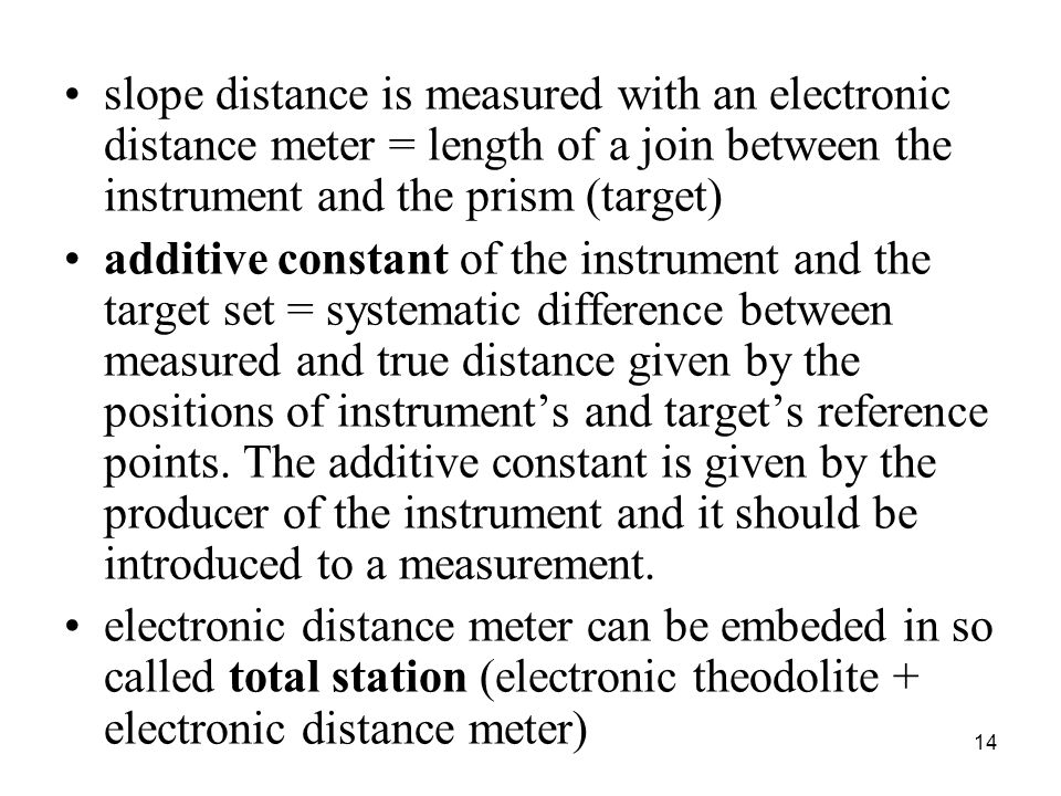 slope distance is measured with an electronic distance meter = length of a join between the instrument and the prism (target)