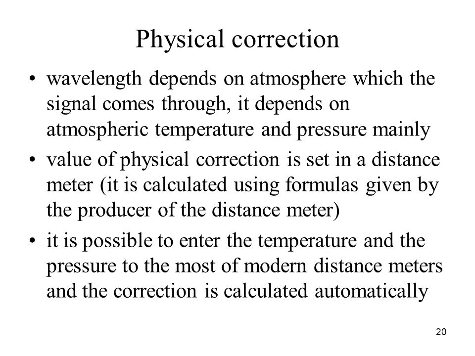 Physical correction wavelength depends on atmosphere which the signal comes through, it depends on atmospheric temperature and pressure mainly.