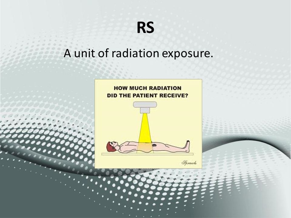 RS A unit of radiation exposure.
