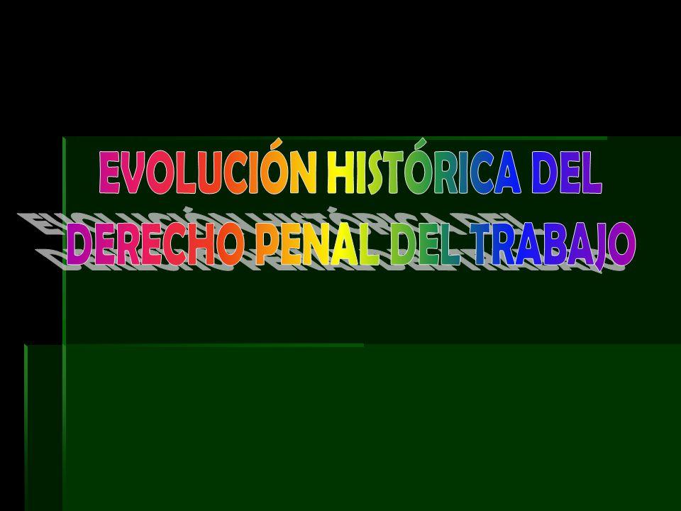 EVOLUCIÓN HISTÓRICA DEL DERECHO PENAL DEL TRABAJO