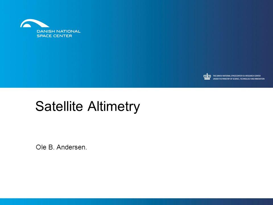 Satellite Altimetry Ole B. Andersen.