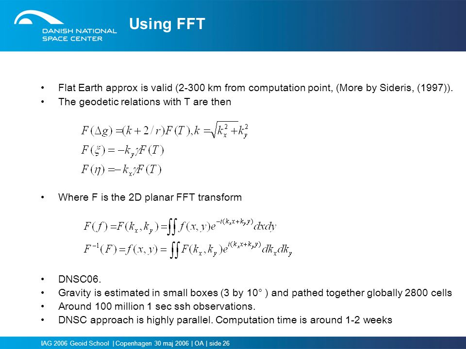 Using FFT Flat Earth approx is valid (2-300 km from computation point, (More by Sideris, (1997)). The geodetic relations with T are then.