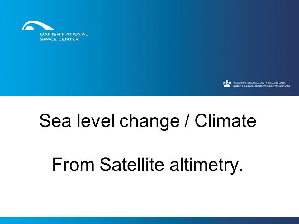 Sea level change / Climate From Satellite altimetry.
