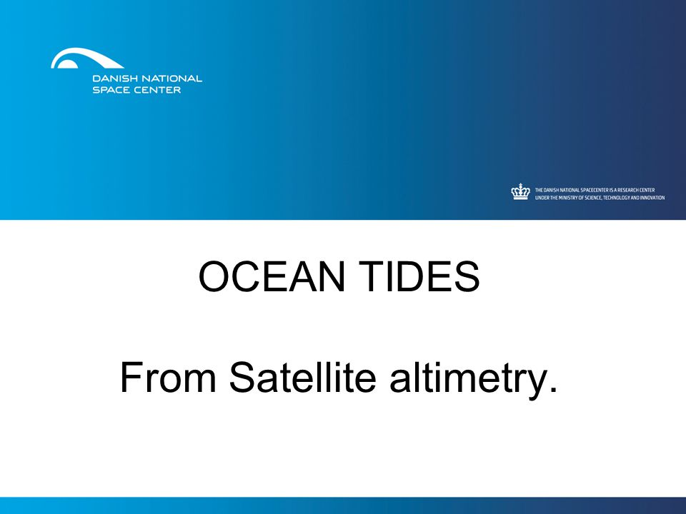 OCEAN TIDES From Satellite altimetry.