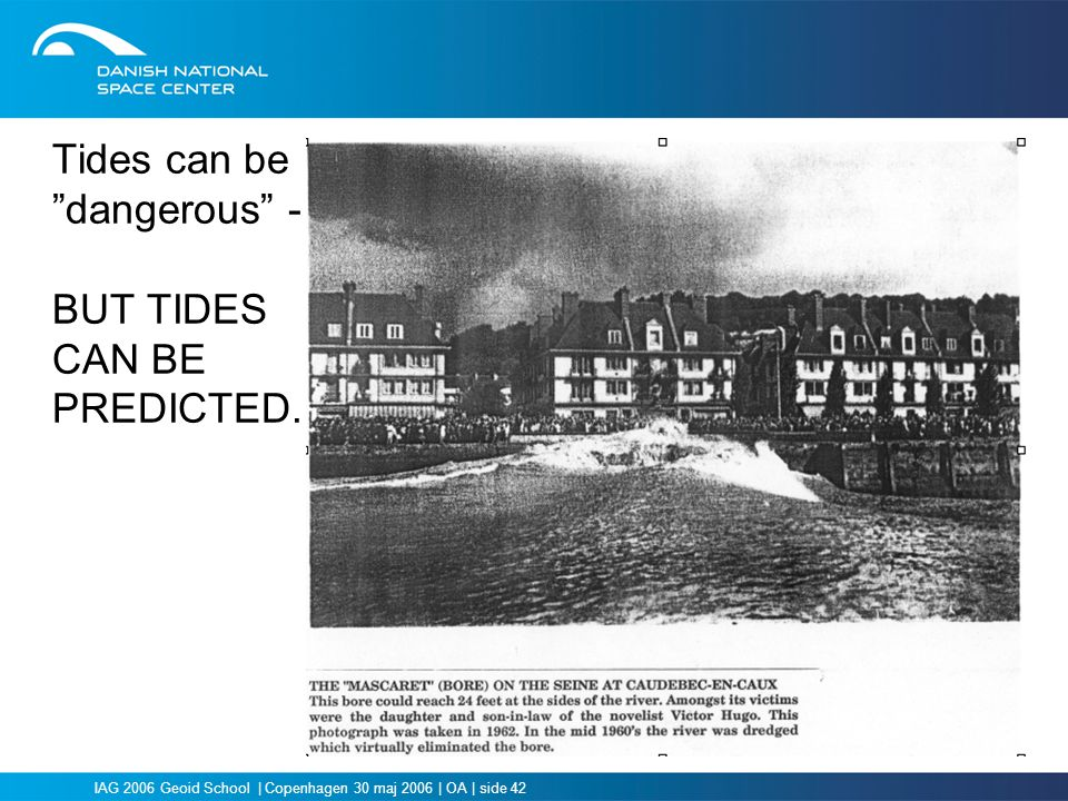 Tides can be dangerous - BUT TIDES CAN BE PREDICTED.
