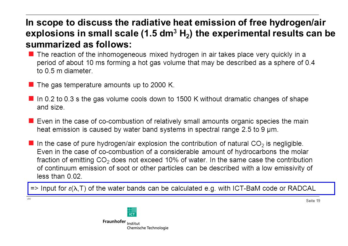 In scope to discuss the radiative heat emission of free hydrogen/air explosions in small scale (1.5 dm3 H2) the experimental results can be summarized as follows: