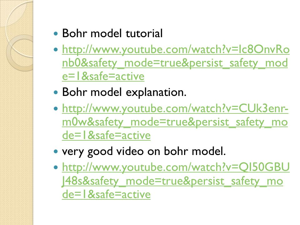 Bohr model tutorial http://www.youtube.com/watch v=Ic8OnvRo nb0&safety_mode=true&persist_safety_mod e=1&safe=active.