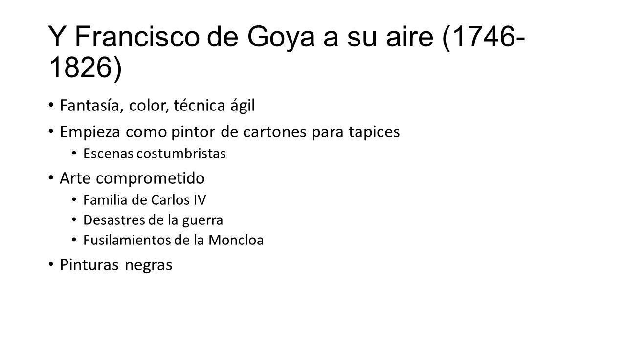 Y Francisco de Goya a su aire (1746-1826)