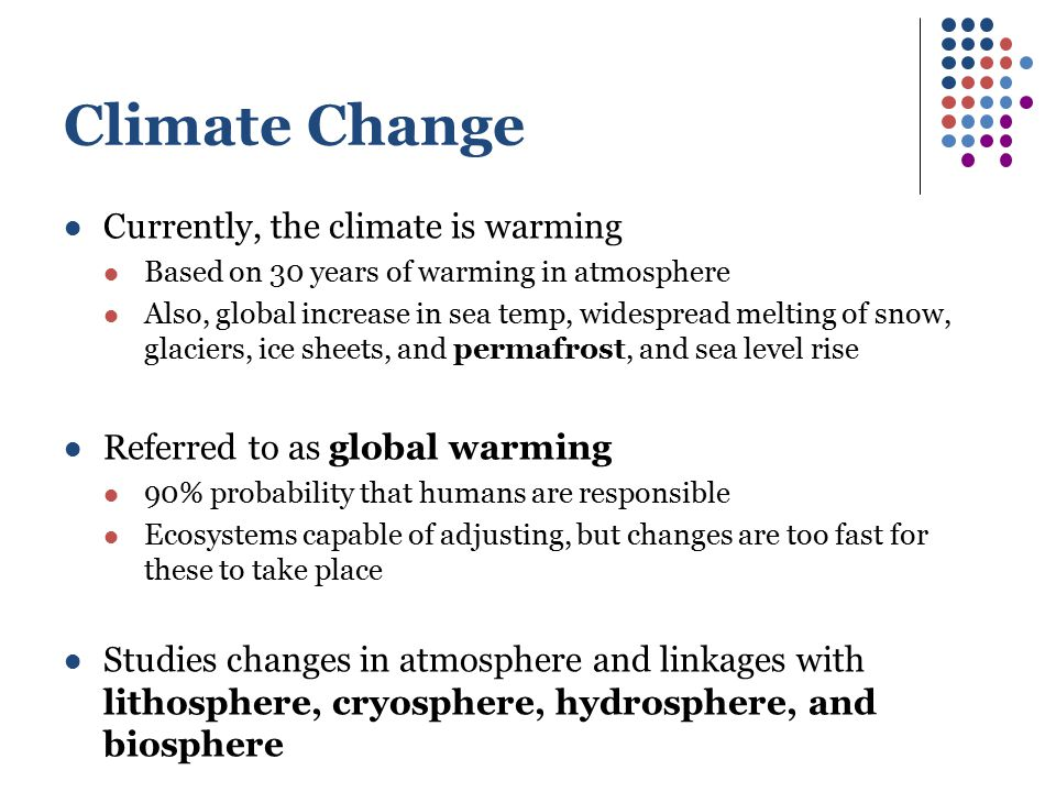 Climate Change Currently, the climate is warming