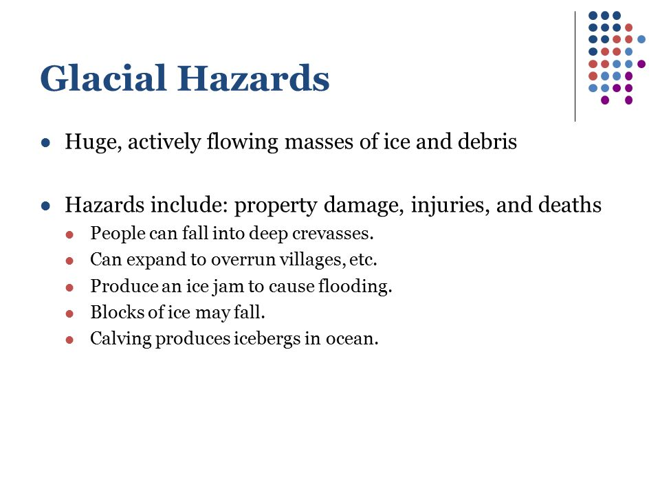 Glacial Hazards Huge, actively flowing masses of ice and debris